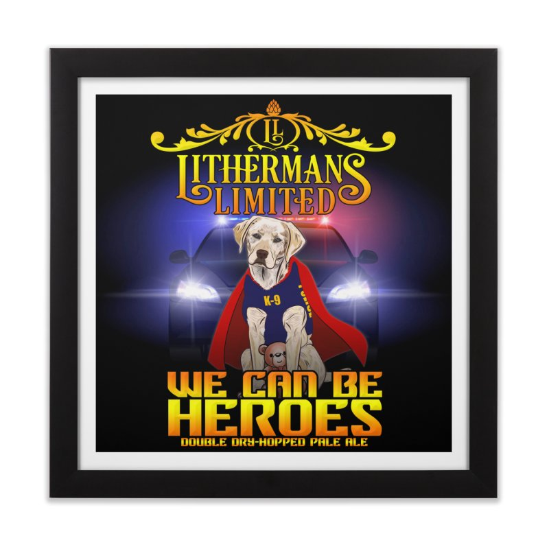 We Can Be Heroes Home Framed Fine Art Print by Lithermans Limited Print Shop