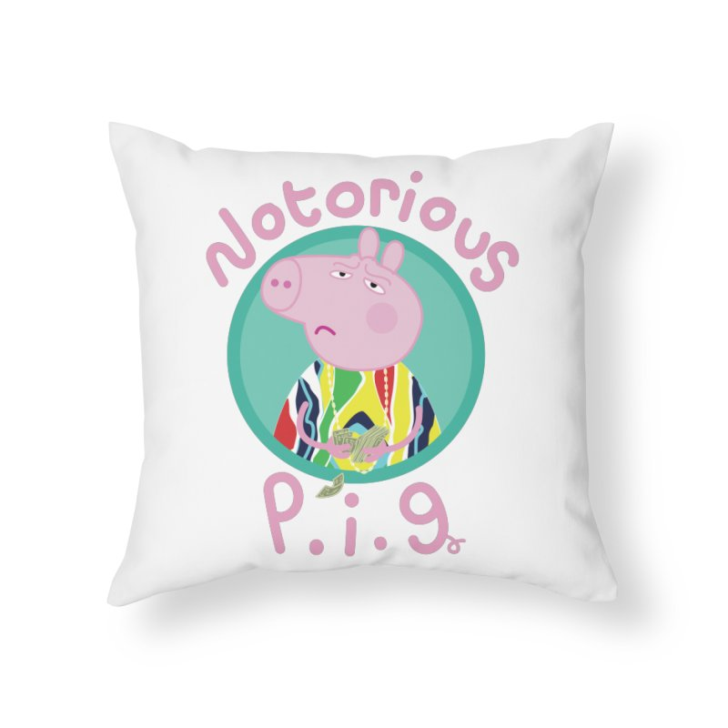 NOTORIOUS P.I.G. Home Throw Pillow by litoq's Artist Shop