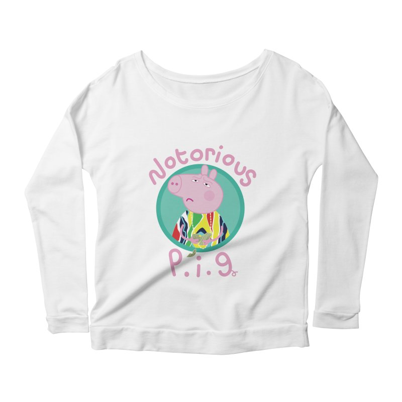 NOTORIOUS P.I.G. Women's Longsleeve Scoopneck  by litoq's Artist Shop
