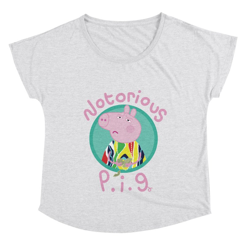 NOTORIOUS P.I.G. Women's Dolman Scoop Neck by litoq's Artist Shop
