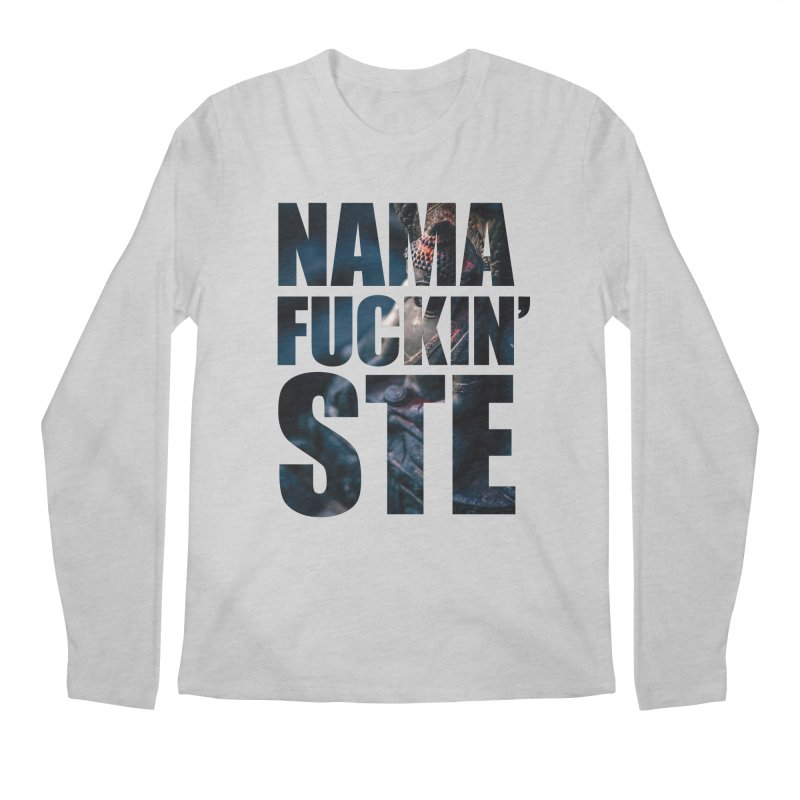 NAMAFUCKINSTE Men's Longsleeve T-Shirt by litoq's Artist Shop