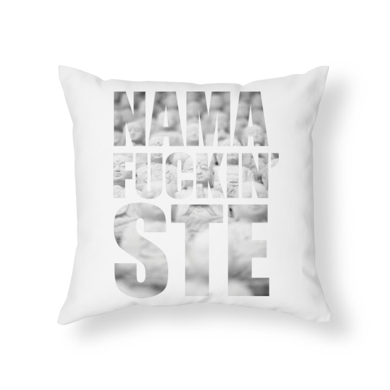 NAMAFUCKIN'STE II Home Throw Pillow by litoq's Artist Shop
