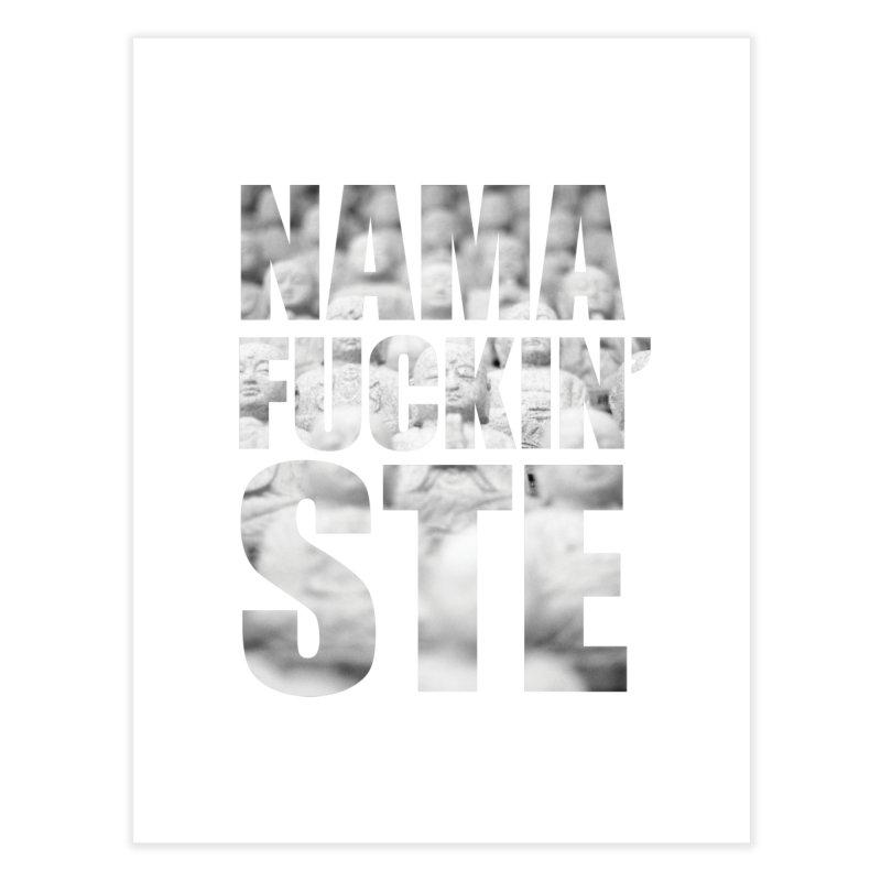 NAMAFUCKIN'STE II Home Fine Art Print by litoq's Artist Shop
