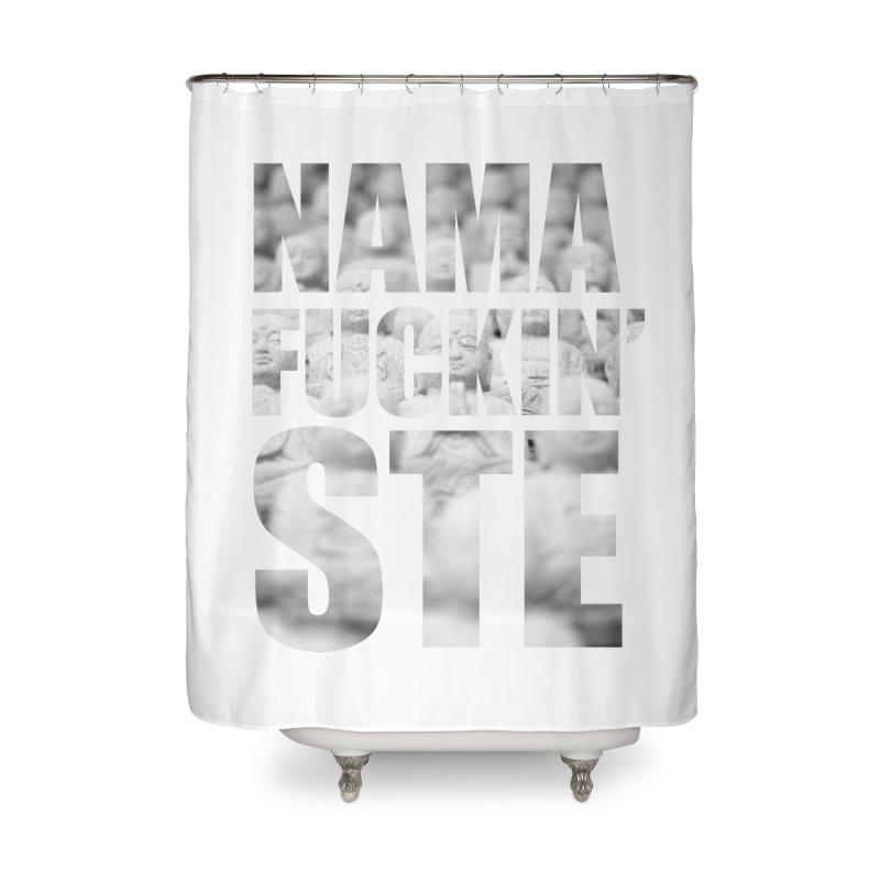 NAMAFUCKIN'STE II Home Shower Curtain by litoq's Artist Shop