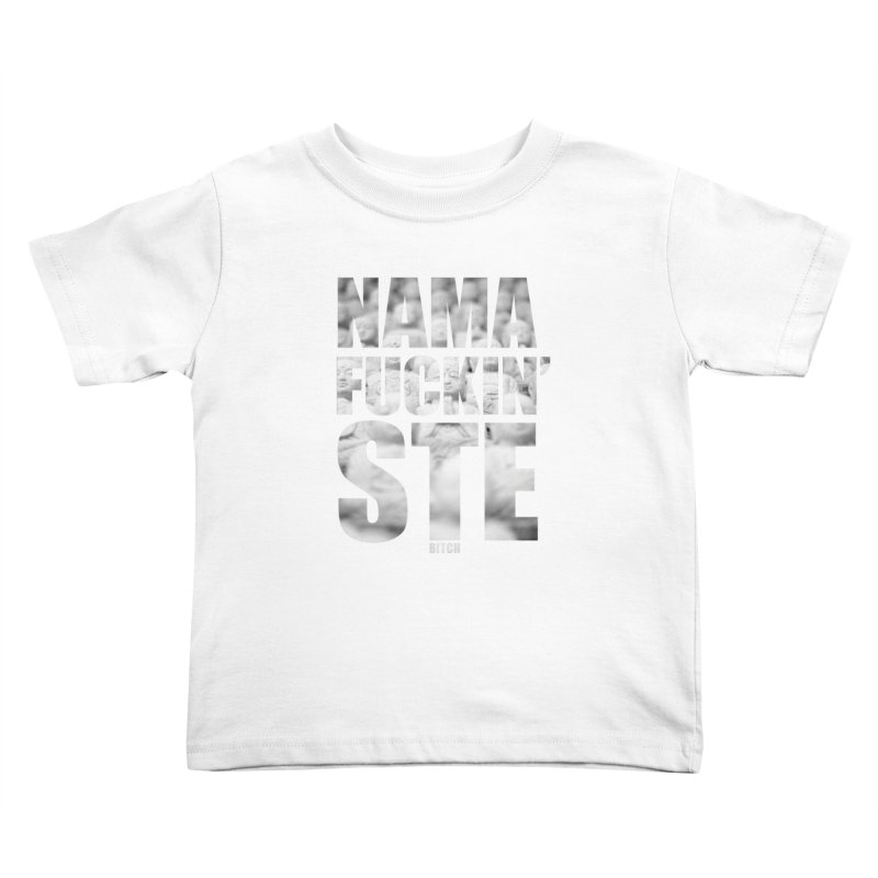 NAMAFUCKIN'STE II Kids Toddler T-Shirt by litoq's Artist Shop