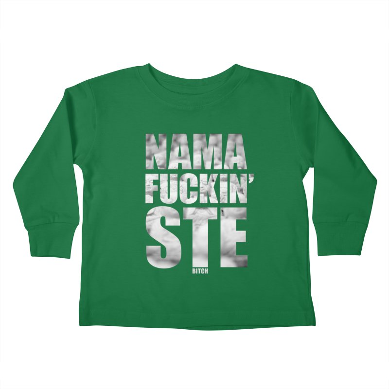 NAMAFUCKIN'STE II Kids Toddler Longsleeve T-Shirt by litoq's Artist Shop