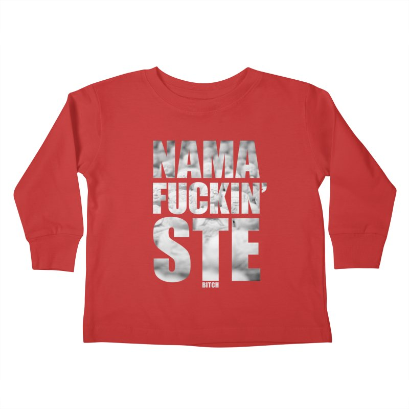 NAMAFUCKIN'STE II Kids Toddler Longsleeve T-Shirt by litoq's Artist Shop