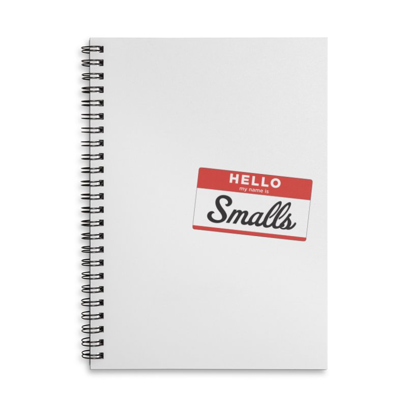 Hello, my name is: Smalls Accessories Lined Spiral Notebook by litoq's Artist Shop