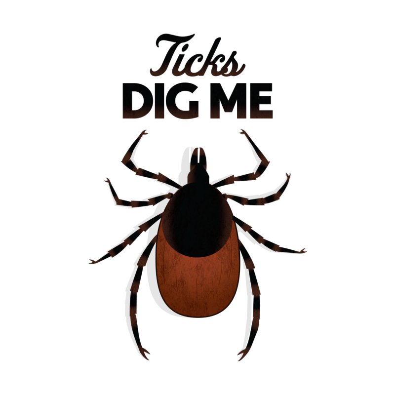Ticks Dig Me Women's T-Shirt by litoq's Artist Shop