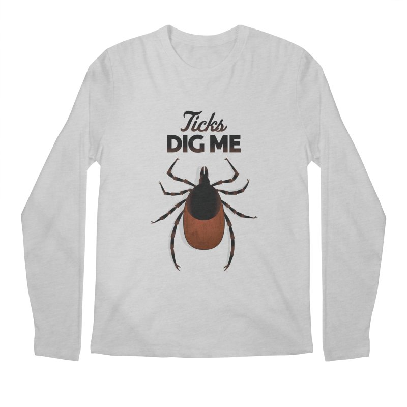 Ticks Dig Me Men's Regular Longsleeve T-Shirt by litoq's Artist Shop