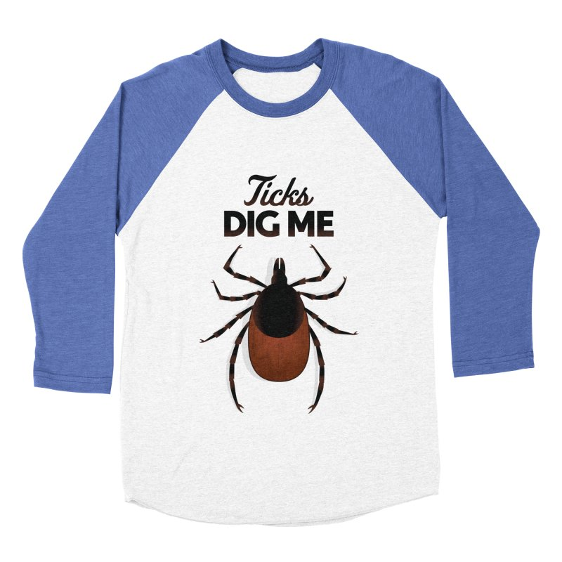 Ticks Dig Me Men's Baseball Triblend Longsleeve T-Shirt by litoq's Artist Shop