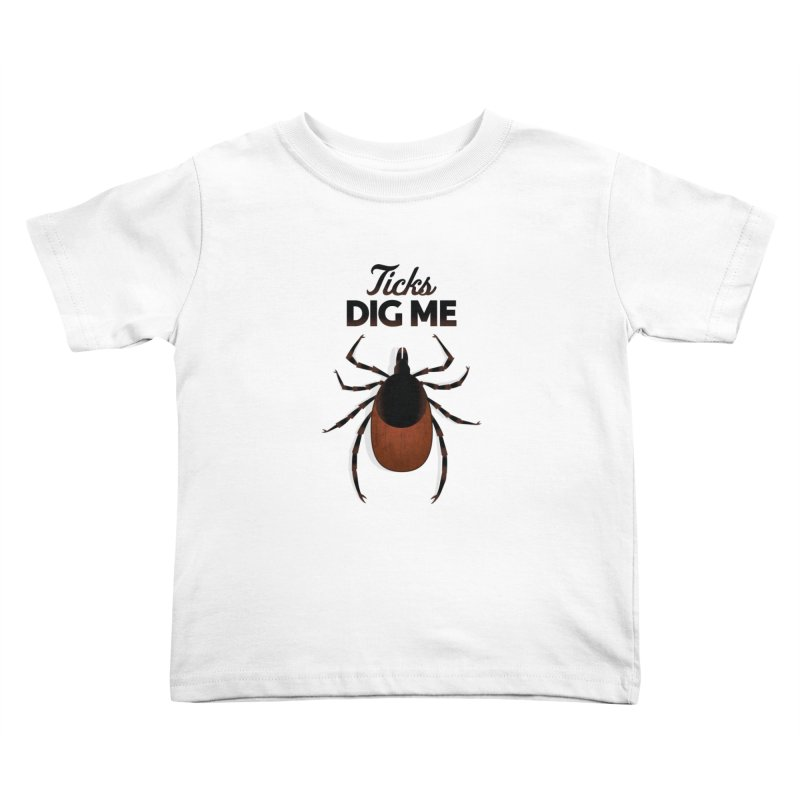 Ticks Dig Me Kids Toddler T-Shirt by litoq's Artist Shop