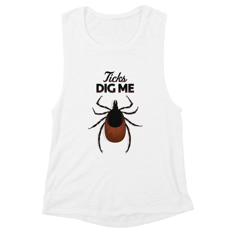 Ticks Dig Me Women's Muscle Tank by litoq's Artist Shop