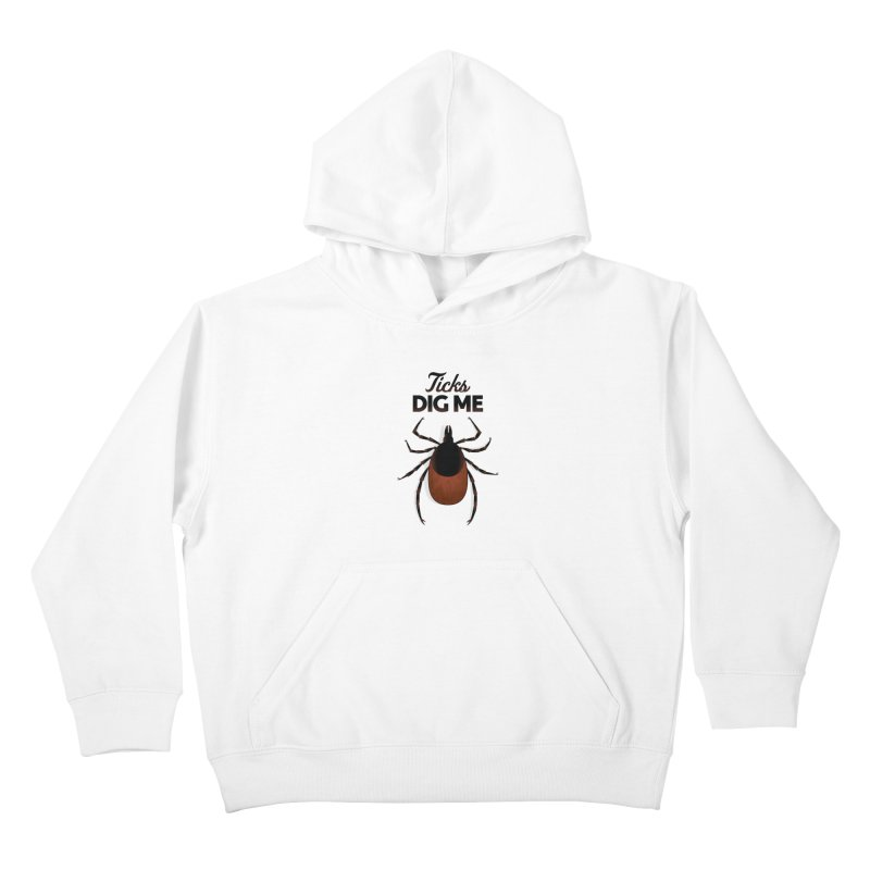Ticks Dig Me Kids Pullover Hoody by litoq's Artist Shop