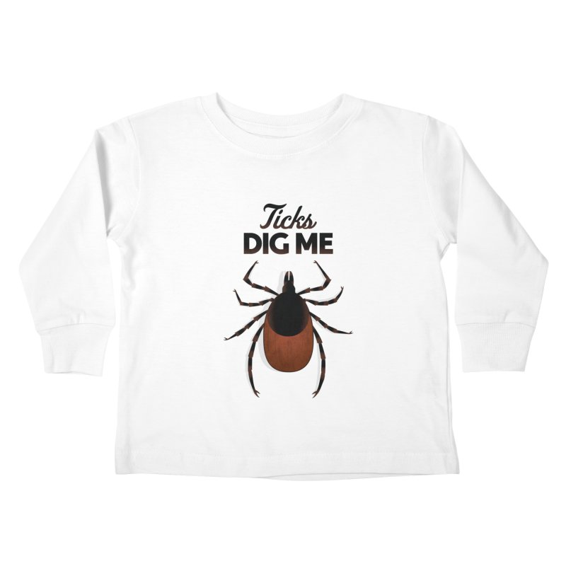 Ticks Dig Me Kids Toddler Longsleeve T-Shirt by litoq's Artist Shop