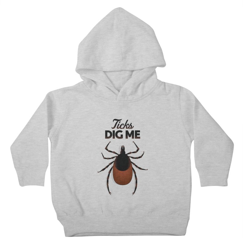 Ticks Dig Me Kids Toddler Pullover Hoody by litoq's Artist Shop