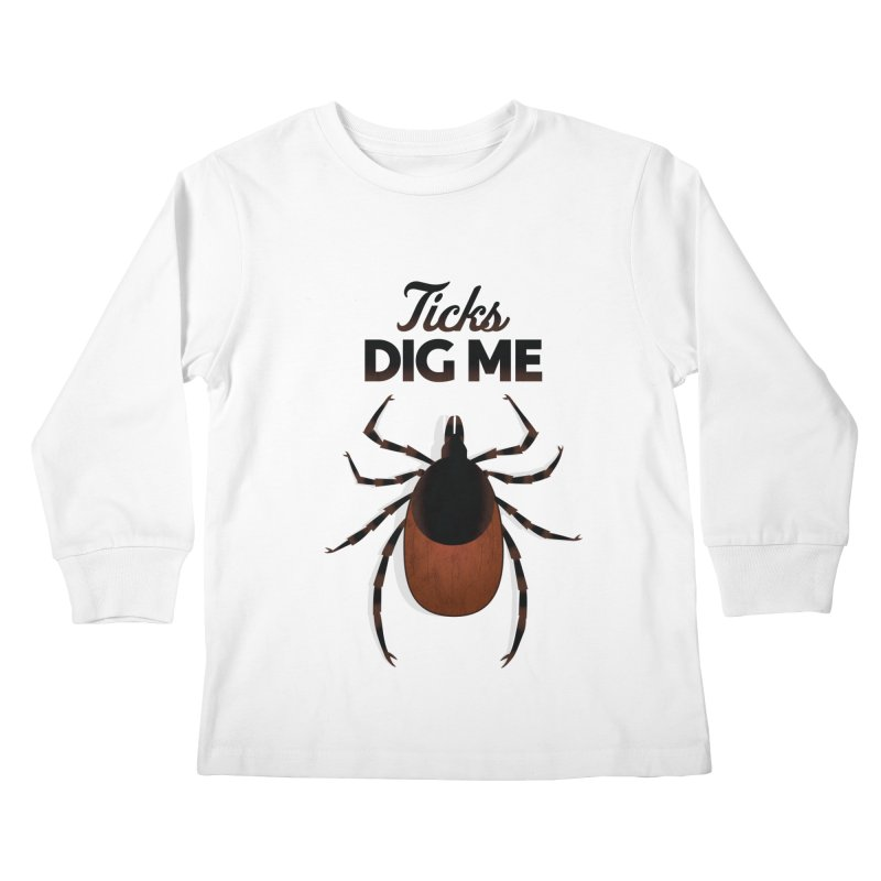 Ticks Dig Me Kids Longsleeve T-Shirt by litoq's Artist Shop
