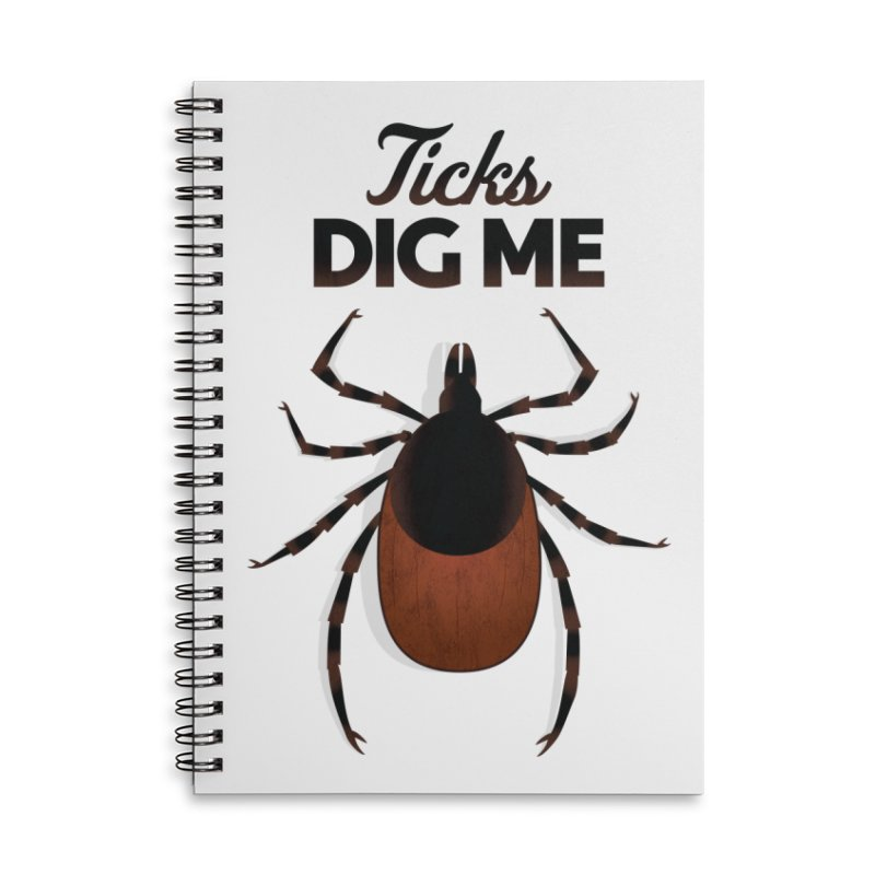 Ticks Dig Me Accessories Lined Spiral Notebook by litoq's Artist Shop