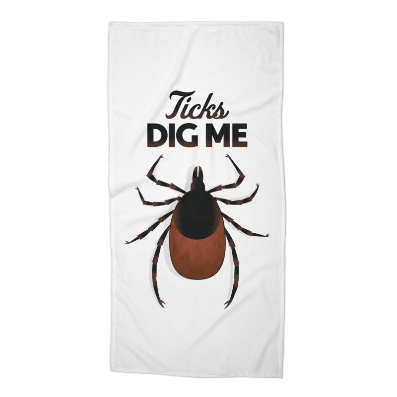 Ticks Dig Me Accessories Beach Towel by litoq's Artist Shop