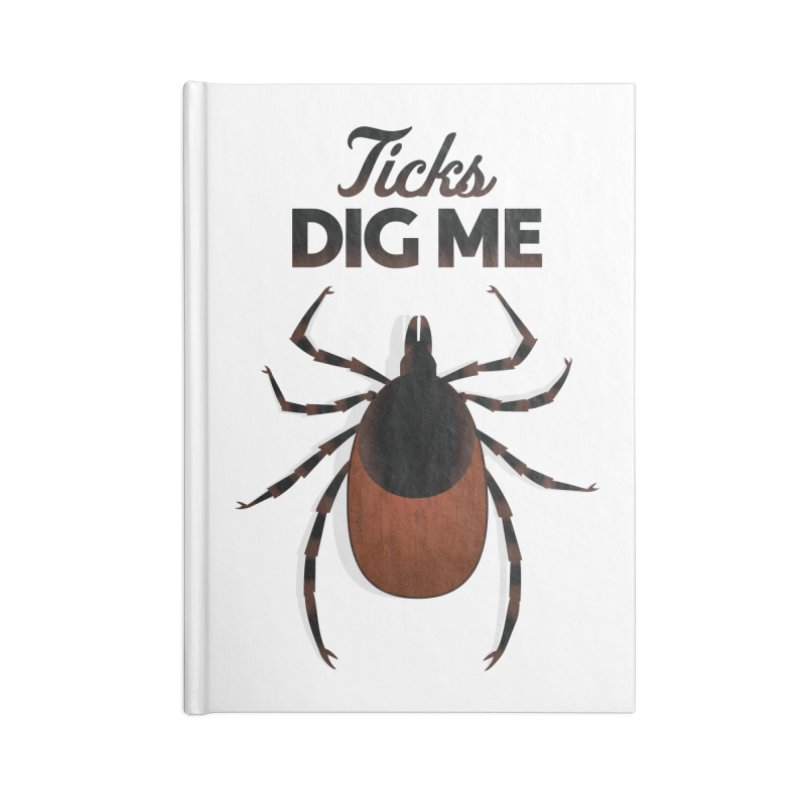 Ticks Dig Me Accessories Notebook by litoq's Artist Shop
