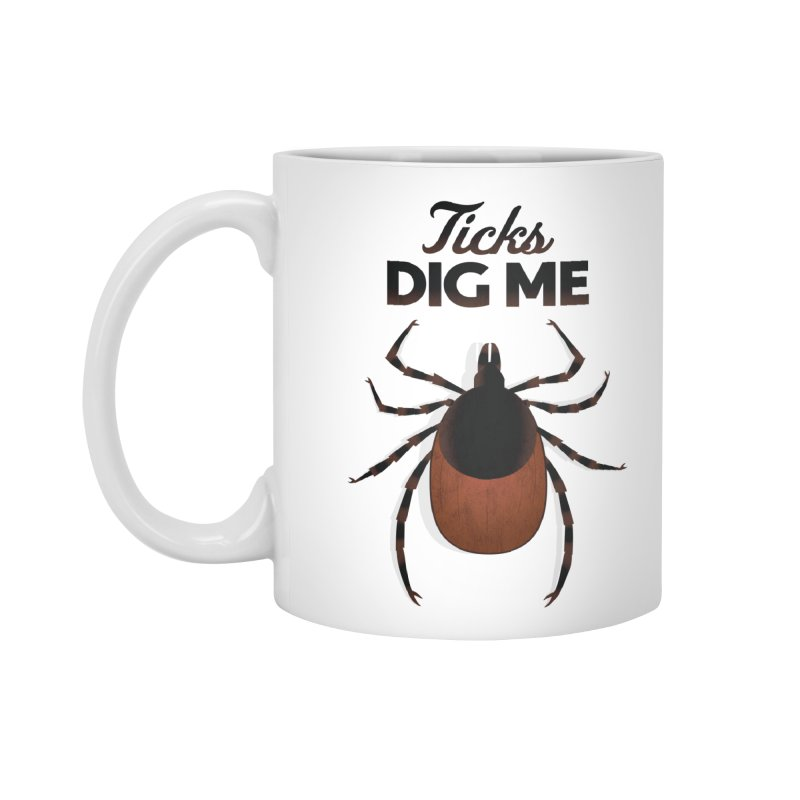 Ticks Dig Me Accessories Mug by litoq's Artist Shop