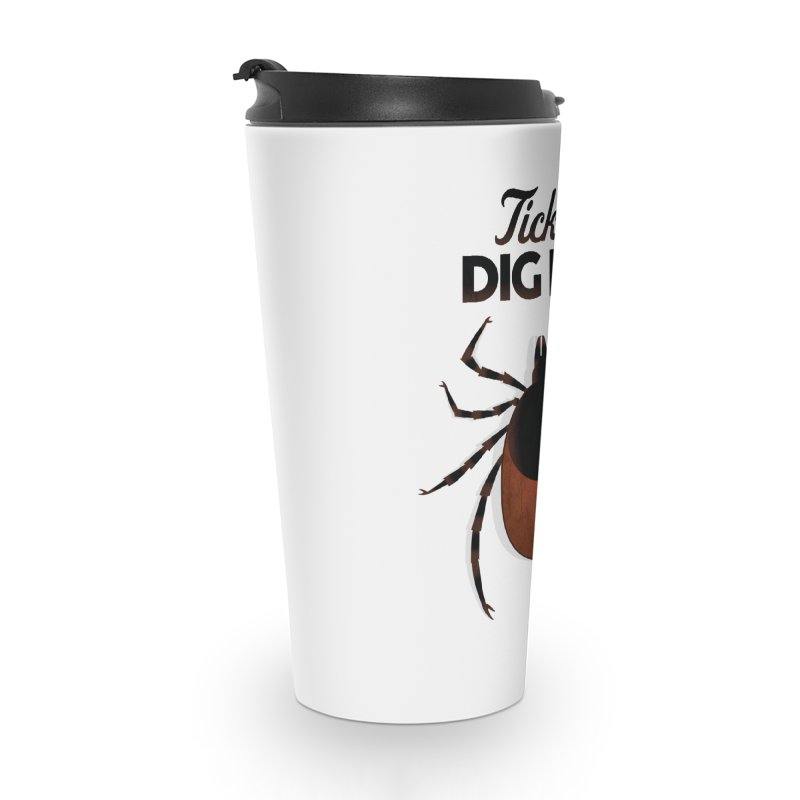 Ticks Dig Me Accessories Travel Mug by litoq's Artist Shop