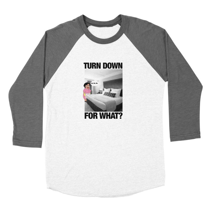 TURN DOWN FOR WHAT? Women's Baseball Triblend Longsleeve T-Shirt by litoq's Artist Shop