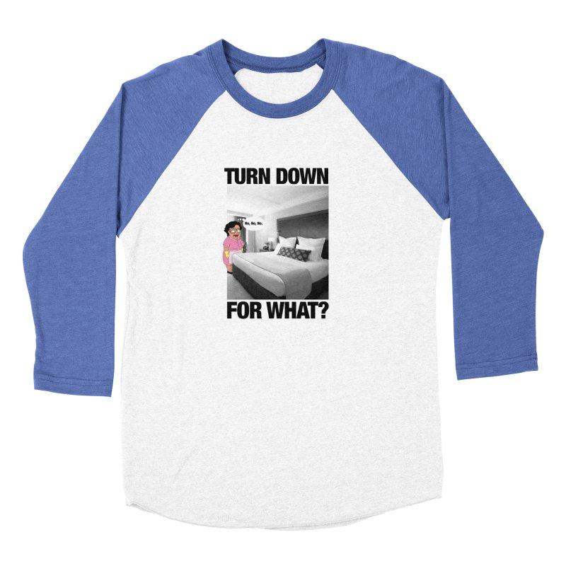 TURN DOWN FOR WHAT? Men's Baseball Triblend Longsleeve T-Shirt by litoq's Artist Shop