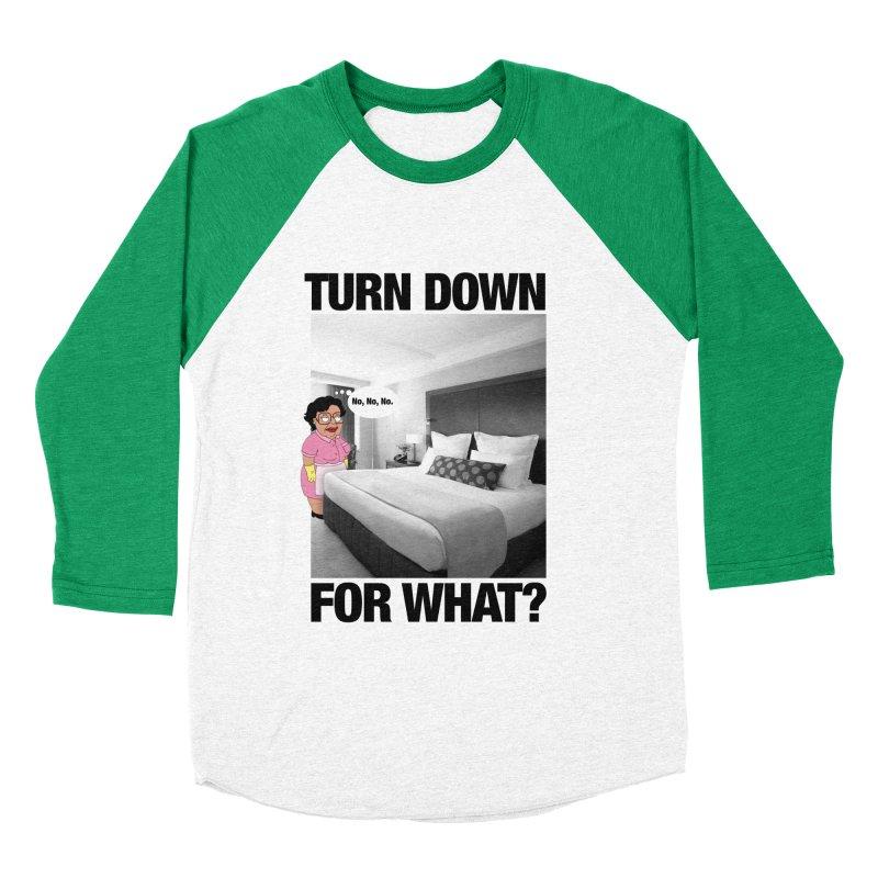TURN DOWN FOR WHAT? Women's Baseball Triblend T-Shirt by litoq's Artist Shop