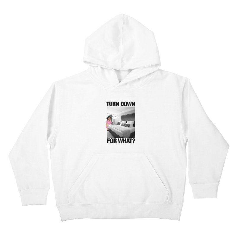 TURN DOWN FOR WHAT? Kids Pullover Hoody by litoq's Artist Shop