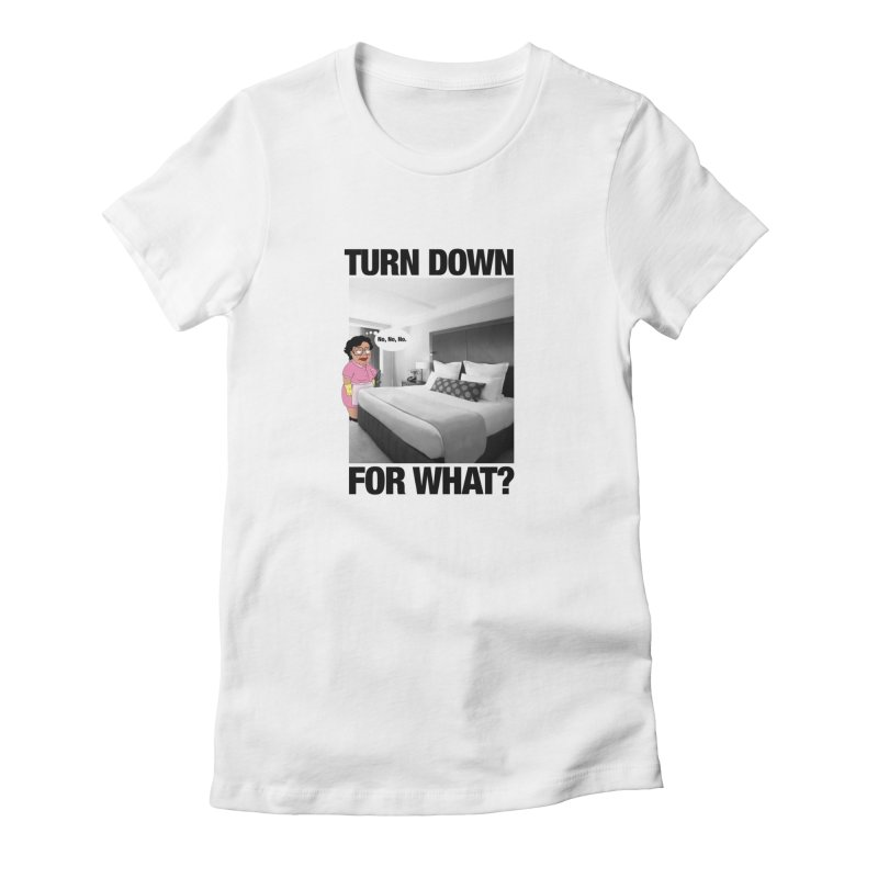 TURN DOWN FOR WHAT? Women's Lounge Pants by litoq's Artist Shop