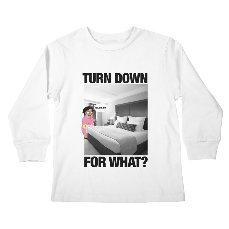 TURN DOWN FOR WHAT? Kids Longsleeve T-Shirt by litoq's Artist Shop