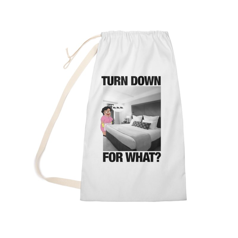 TURN DOWN FOR WHAT? Accessories Laundry Bag Bag by litoq's Artist Shop