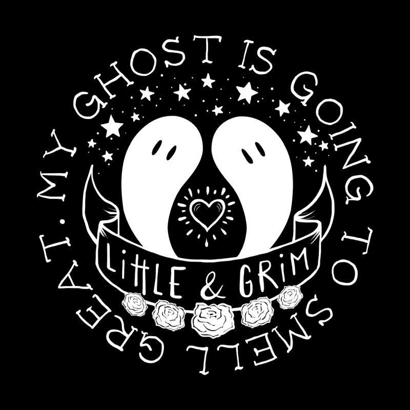 My Ghost Is Going To Smell Great by LITTLE   &   GRIM