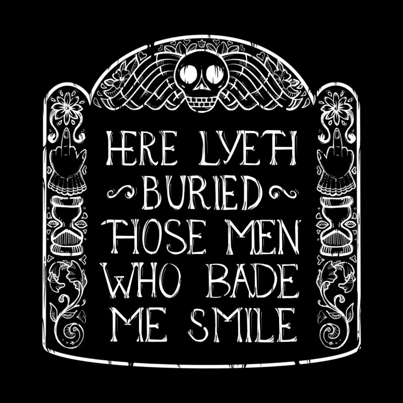 Here Lyeth Buried Those Men Who Bade Me Smile Women's T-Shirt by LITTLE   &   GRIM