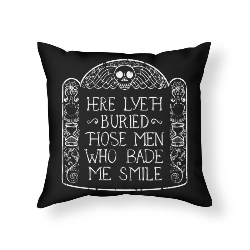Here Lyeth Buried Those Men Who Bade Me Smile Home Throw Pillow by LITTLE   &   GRIM
