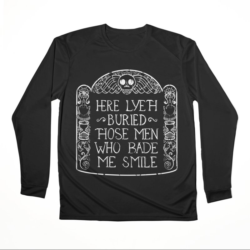 Here Lyeth Buried Those Men Who Bade Me Smile Women's Performance Unisex Longsleeve T-Shirt by LITTLE   &   GRIM