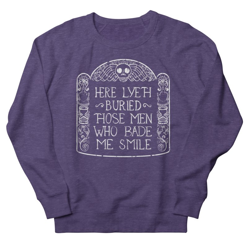 Here Lyeth Buried Those Men Who Bade Me Smile Women's French Terry Sweatshirt by LITTLE   &   GRIM