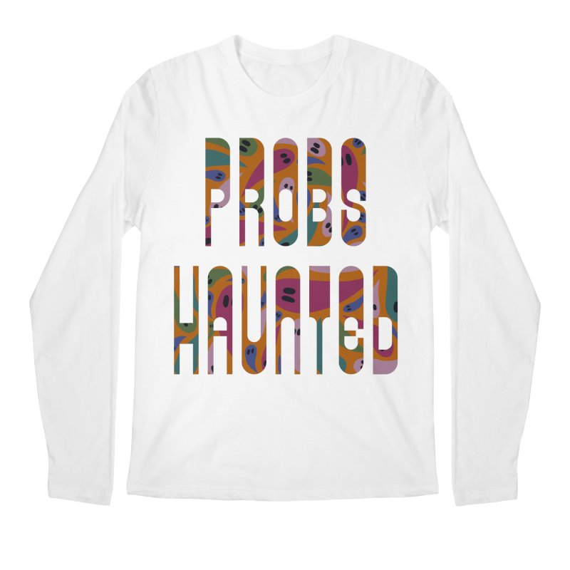 Probs Haunted Men's Longsleeve T-Shirt by LITTLE   &   GRIM