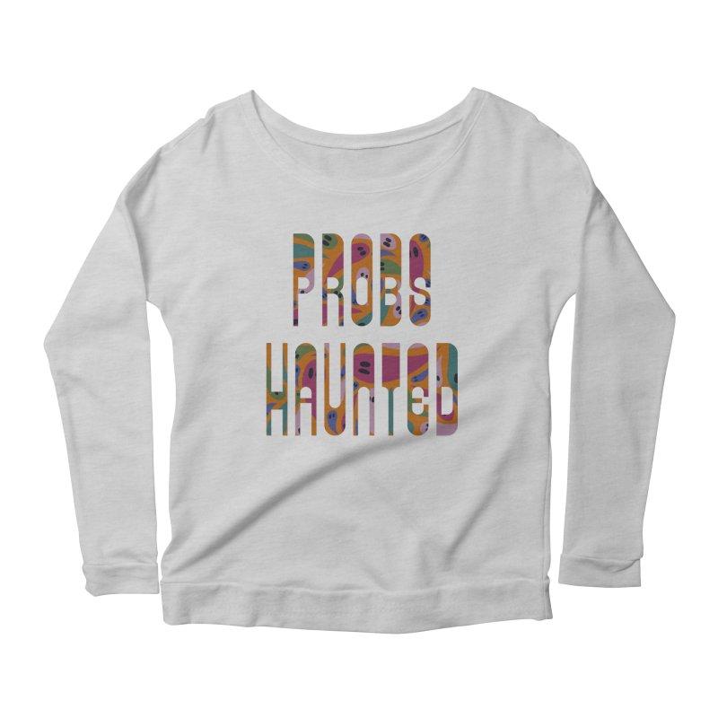 Probs Haunted Women's Longsleeve T-Shirt by LITTLE   &   GRIM