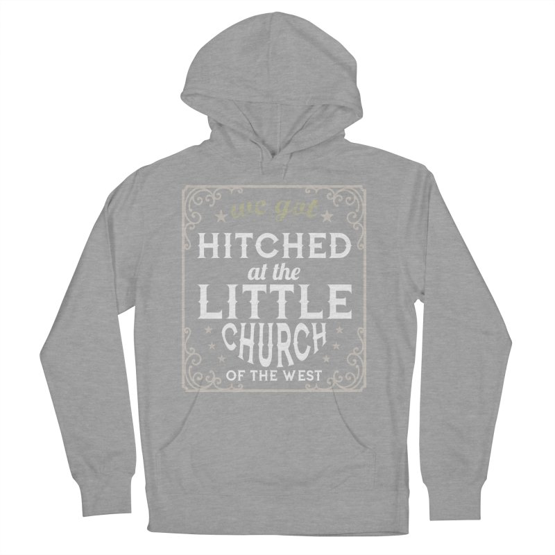 Hitched at the Little Church of the West Women's French Terry Pullover Hoody by Little Church of the West's Artist Shop