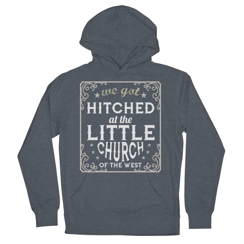 Hitched at the Little Church of the West Men's French Terry Pullover Hoody by Little Church of the West's Artist Shop