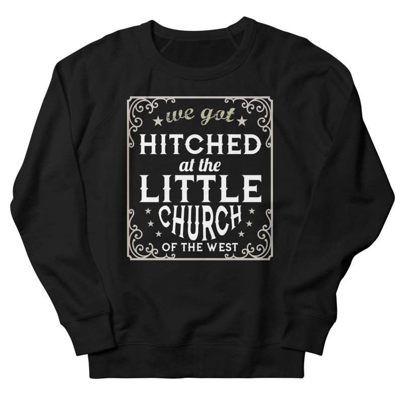 Hitched at the Little Church of the West Women's French Terry Sweatshirt by Little Church of the West's Artist Shop