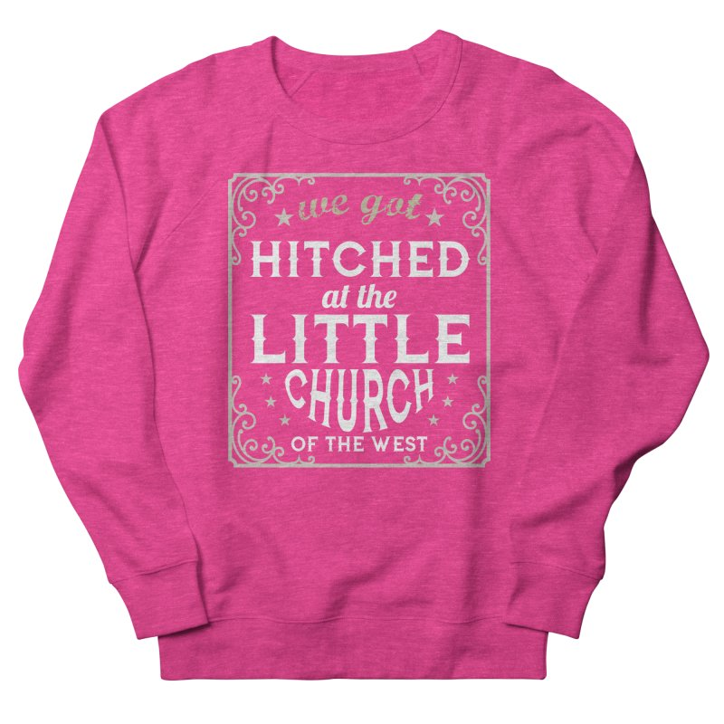 Hitched at the Little Church of the West Men's French Terry Sweatshirt by Little Church of the West's Artist Shop