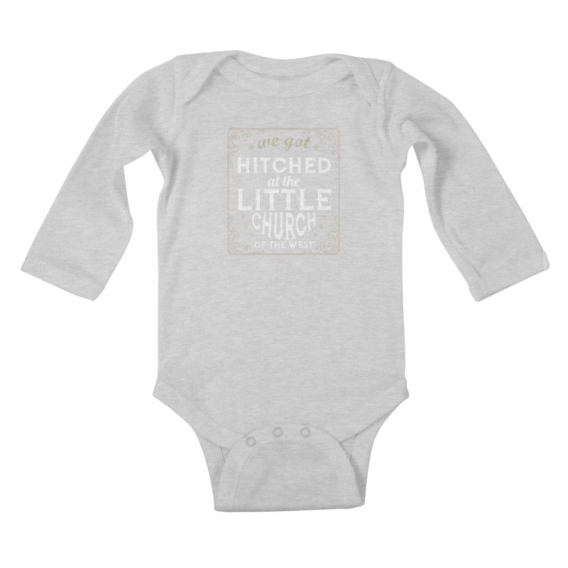 Hitched at the Little Church of the West Kids Baby Longsleeve Bodysuit by Little Church of the West's Artist Shop