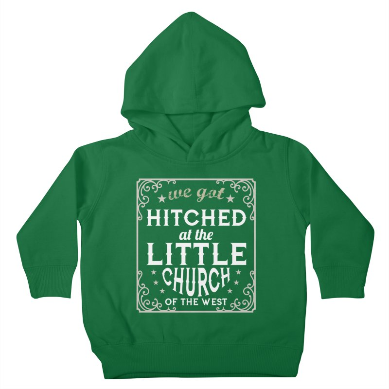 Hitched at the Little Church of the West Kids Toddler Pullover Hoody by Little Church of the West's Artist Shop