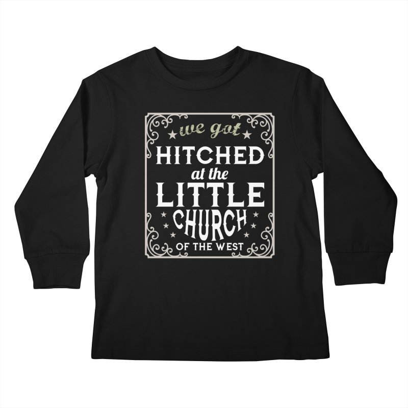Hitched at the Little Church of the West Kids Longsleeve T-Shirt by Little Church of the West's Artist Shop