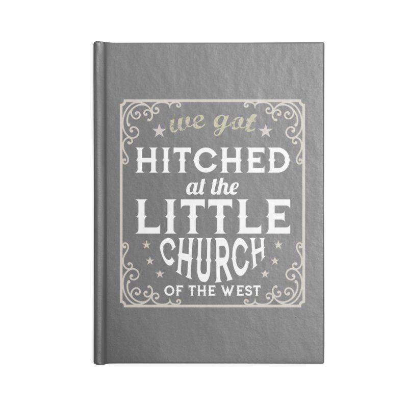 Hitched at the Little Church of the West Accessories Lined Journal Notebook by Little Church of the West's Artist Shop