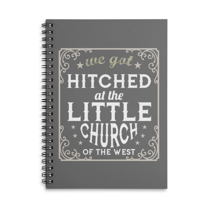 Hitched at the Little Church of the West Accessories Lined Spiral Notebook by Little Church of the West's Artist Shop