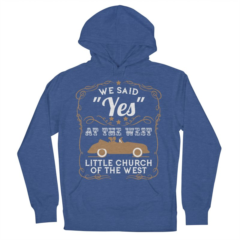 "We said ""YES"" at the West Women's French Terry Pullover Hoody by Little Church of the West's Artist Shop"